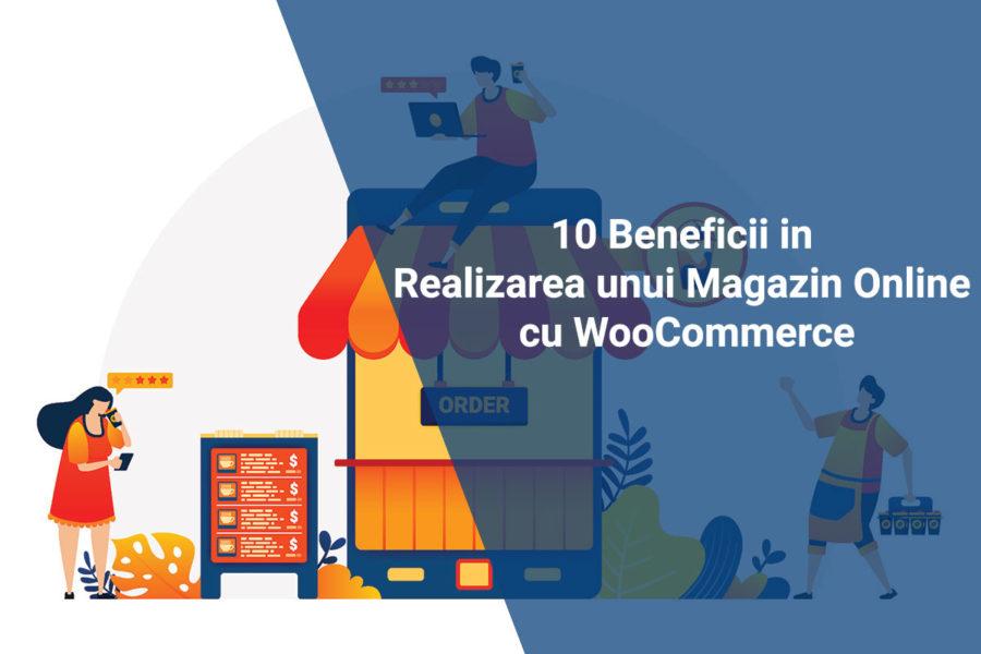 10 Beneficii in Realizarea unui Magazin Online cu WooCommerce